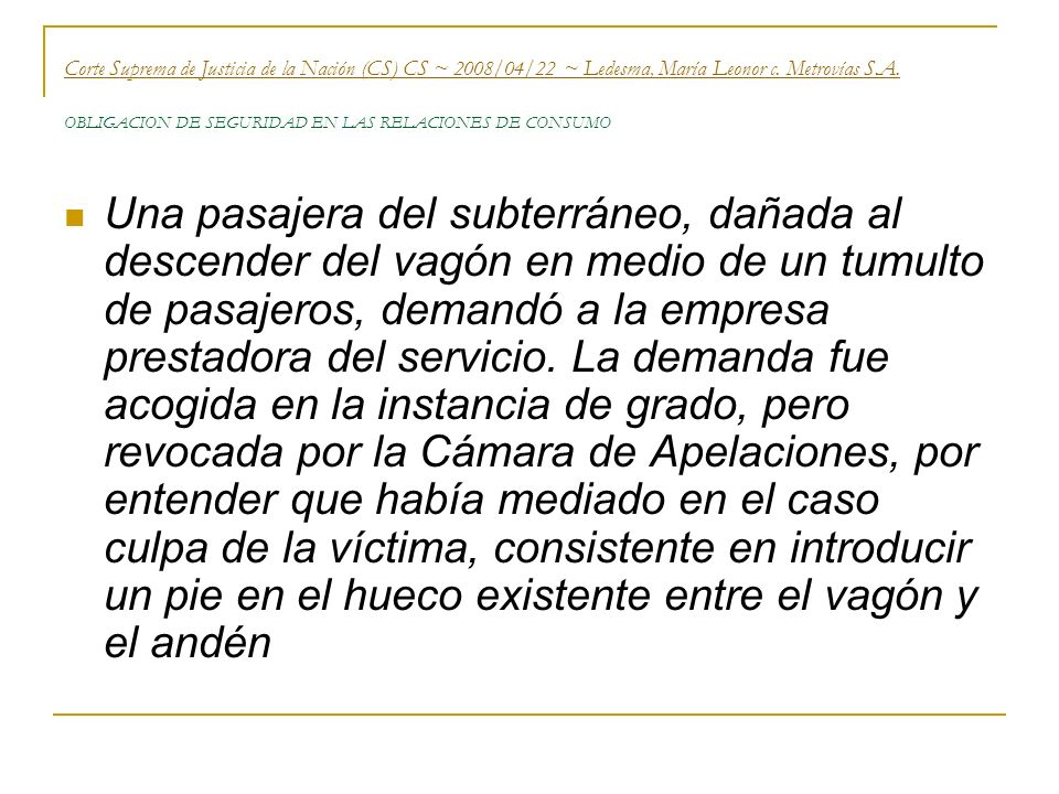 Corte Suprema de Justicia de la Nación (CS) CS ~ 2008/04/22 ~ Ledesma, María Leonor c. Metrovías S.A. OBLIGACION DE SEGURIDAD EN LAS RELACIONES DE CONSUMO