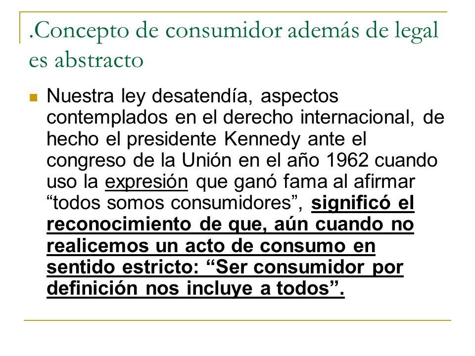 .Concepto de consumidor además de legal es abstracto