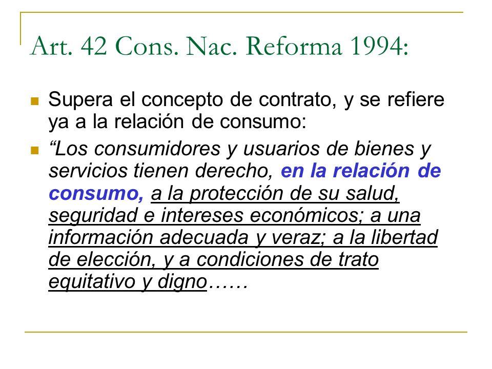 Art. 42 Cons. Nac. Reforma 1994: Supera el concepto de contrato, y se refiere ya a la relación de consumo: