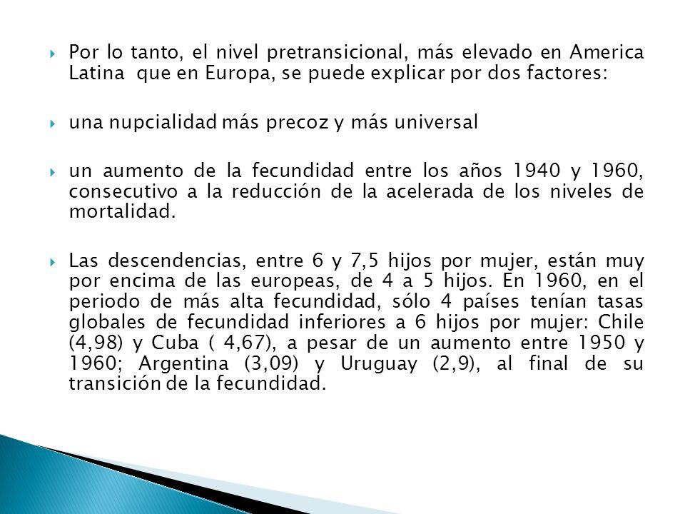 Por lo tanto, el nivel pretransicional, más elevado en America Latina que en Europa, se puede explicar por dos factores: