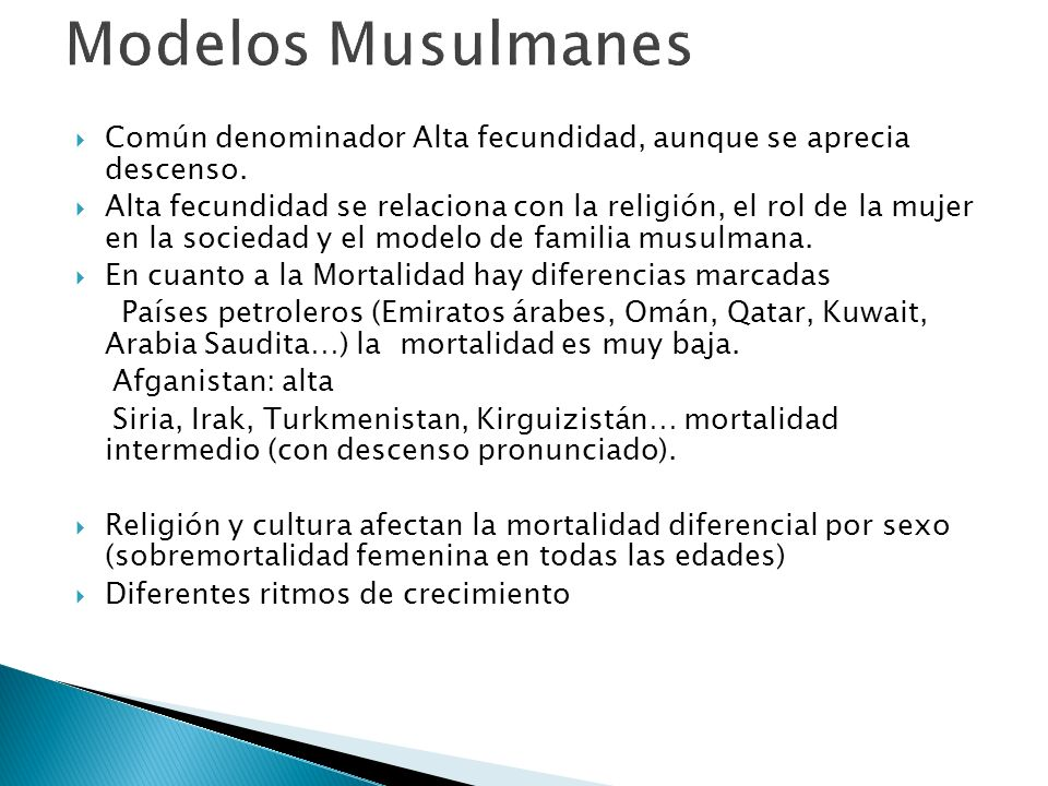Modelos Musulmanes Común denominador Alta fecundidad, aunque se aprecia descenso.