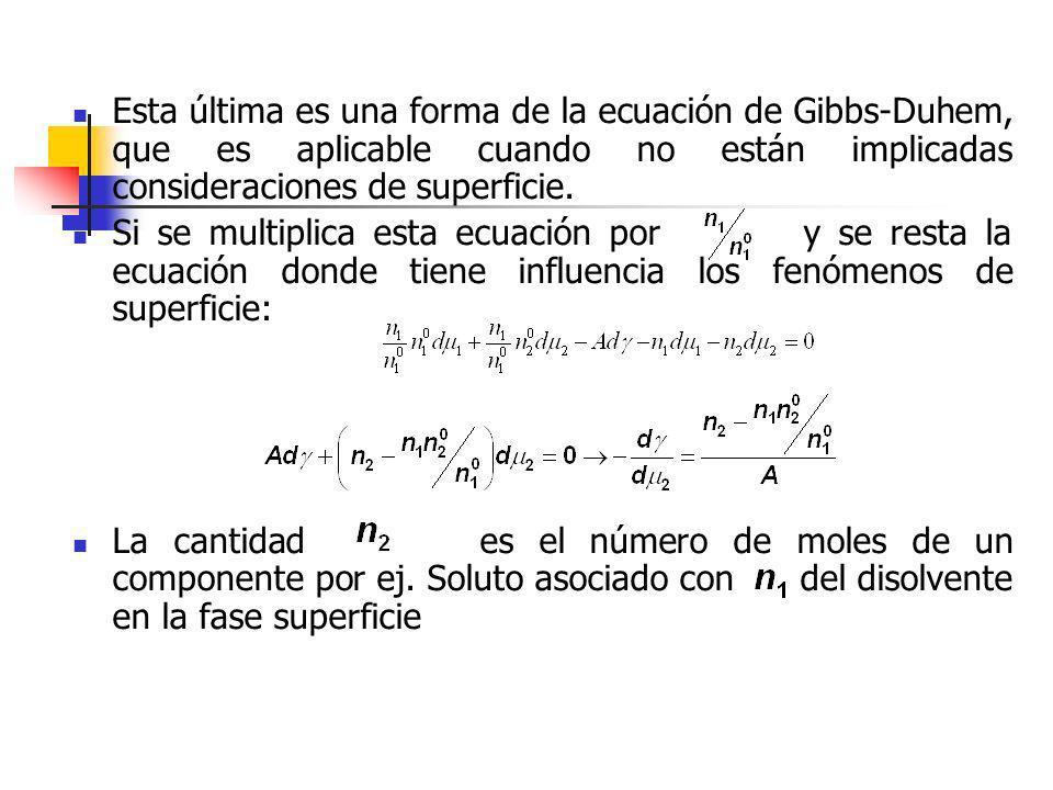 Esta última es una forma de la ecuación de Gibbs-Duhem, que es aplicable cuando no están implicadas consideraciones de superficie.