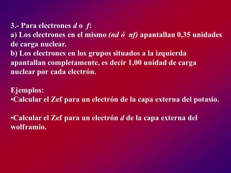 3.- Para electrones d o f: a) Los electrones en el mismo (nd ó nf) apantallan 0,35 unidades de carga nuclear.