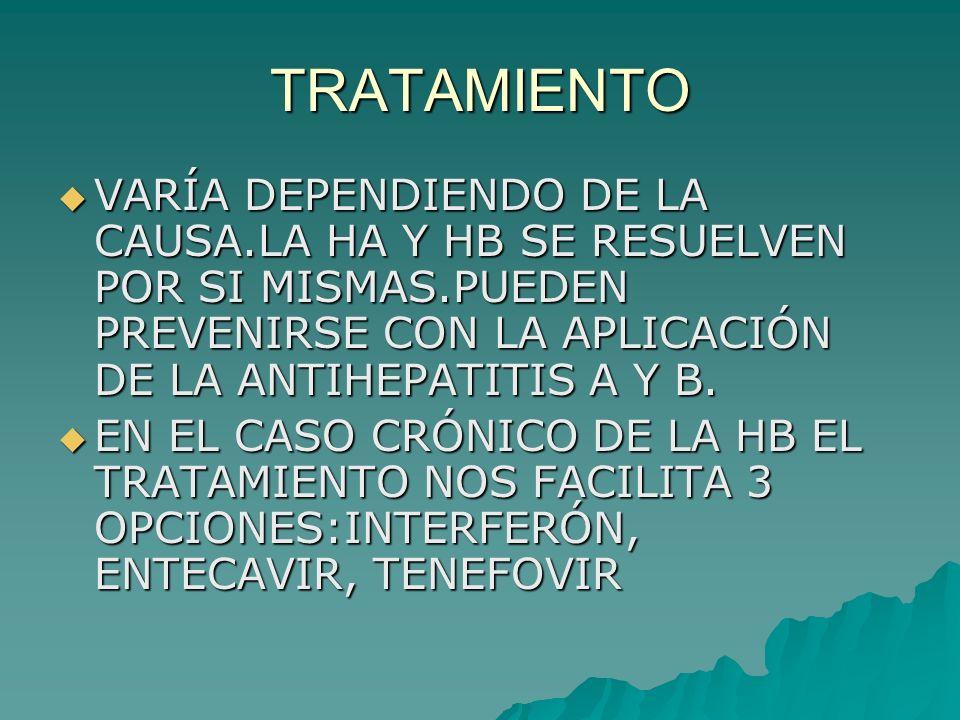 TRATAMIENTOVARÍA DEPENDIENDO DE LA CAUSA.LA HA Y HB SE RESUELVEN POR SI MISMAS.PUEDEN PREVENIRSE CON LA APLICACIÓN DE LA ANTIHEPATITIS A Y B.