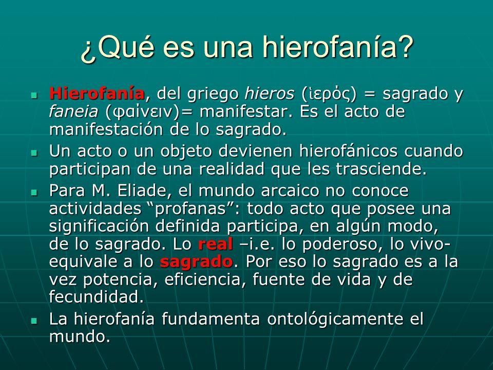 ¿Qué es una hierofanía Hierofanía, del griego hieros (ἱερός) = sagrado y faneia (φαίνειν)= manifestar. Es el acto de manifestación de lo sagrado.