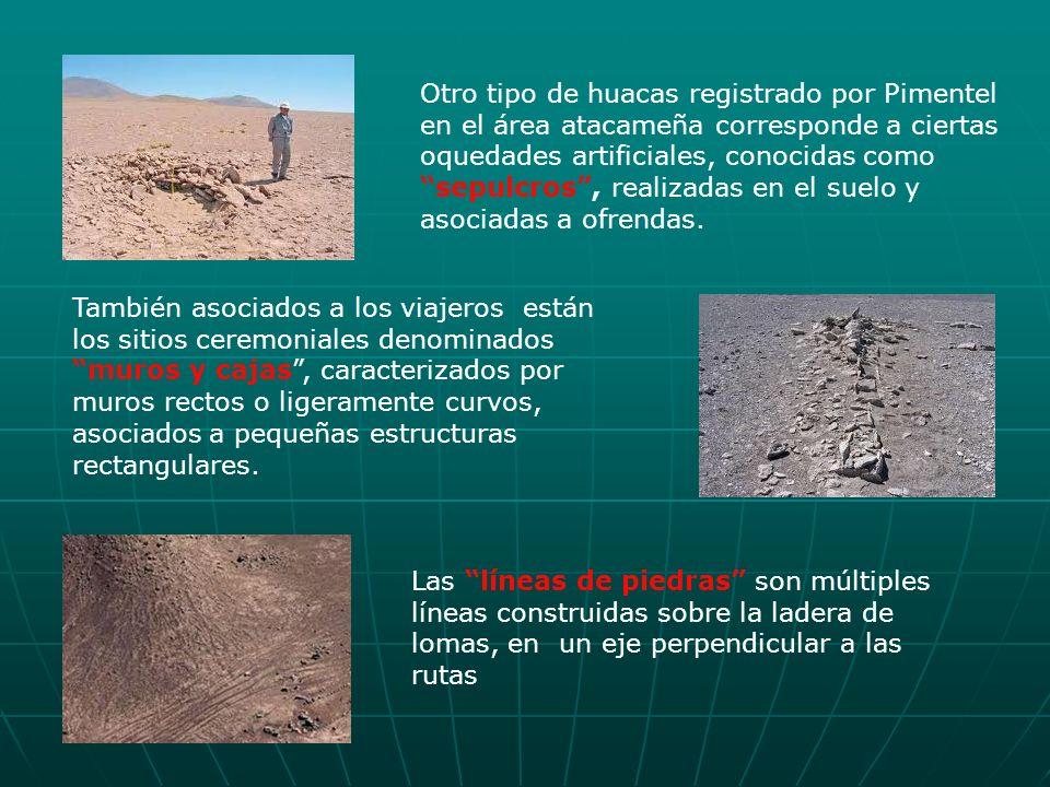 Otro tipo de huacas registrado por Pimentel en el área atacameña corresponde a ciertas oquedades artificiales, conocidas como sepulcros , realizadas en el suelo y asociadas a ofrendas.