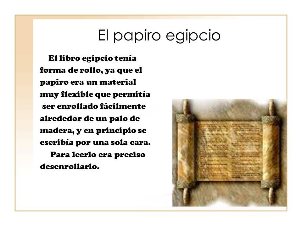 El papiro egipcio El libro egipcio tenía forma de rollo, ya que el
