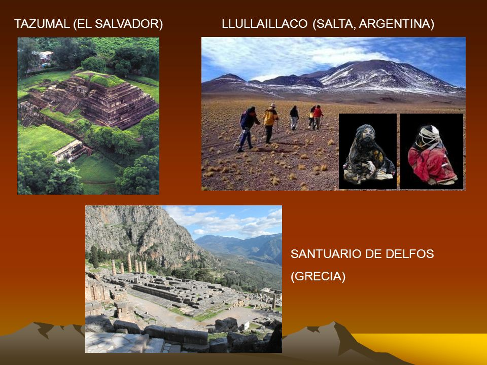 TAZUMAL (EL SALVADOR) LLULLAILLACO (SALTA, ARGENTINA) SANTUARIO DE DELFOS (GRECIA)