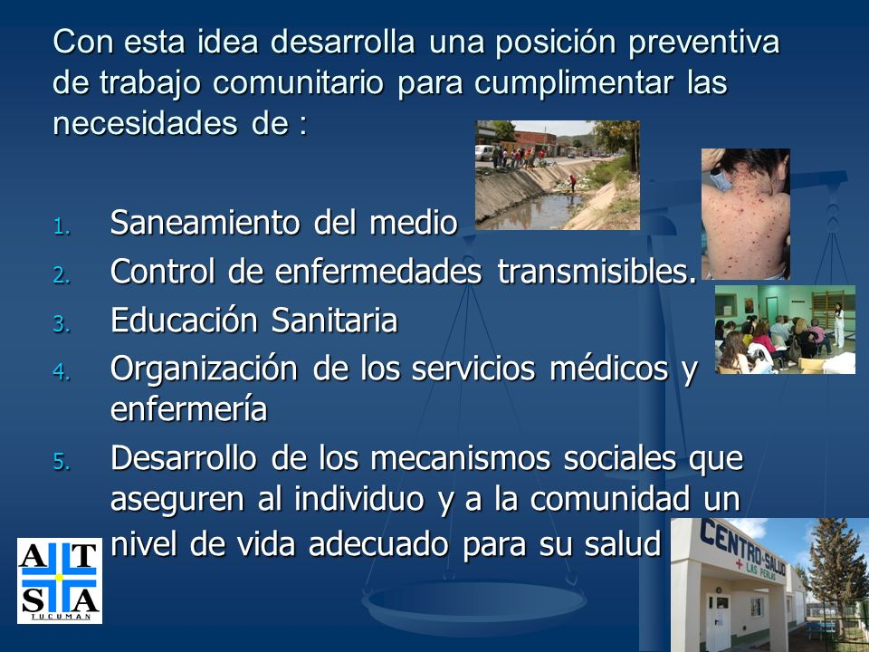 Con esta idea desarrolla una posición preventiva de trabajo comunitario para cumplimentar las necesidades de :