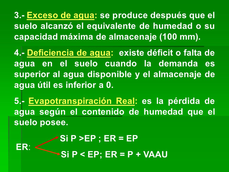 3.- Exceso de agua: se produce después que el suelo alcanzó el equivalente de humedad o su capacidad máxima de almacenaje (100 mm).