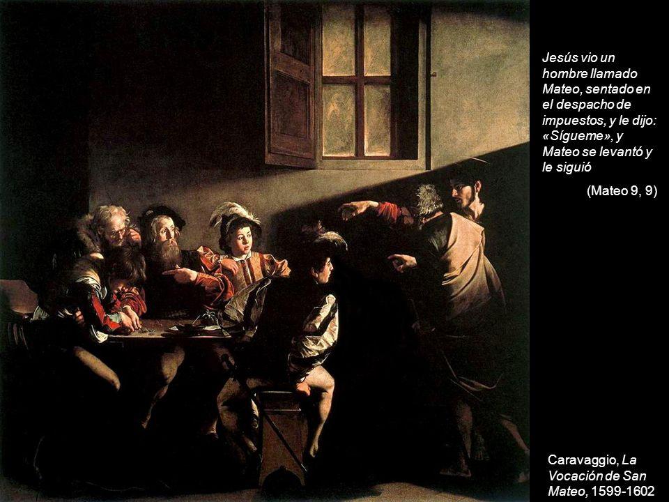 Jesús vio un hombre llamado Mateo, sentado en el despacho de impuestos, y le dijo: «Sígueme», y Mateo se levantó y le siguió