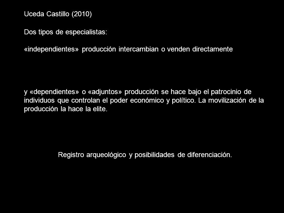 Uceda Castillo (2010)Dos tipos de especialistas: «independientes» producción intercambian o venden directamente.