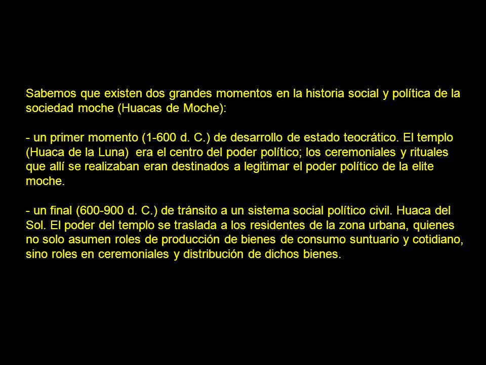Sabemos que existen dos grandes momentos en la historia social y política de la sociedad moche (Huacas de Moche):