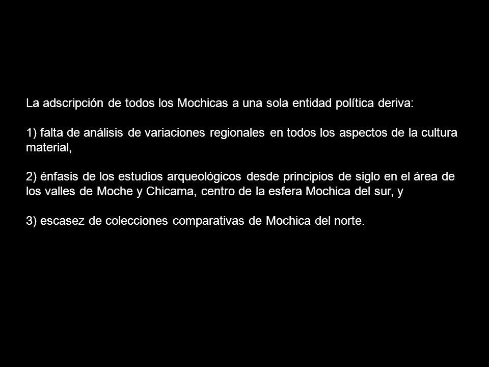La adscripción de todos los Mochicas a una sola entidad política deriva: