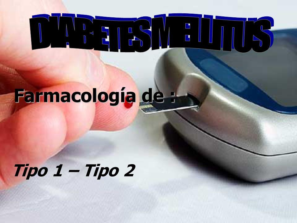 DIABETES MELLITUS Farmacología de : Tipo 1 – Tipo 2