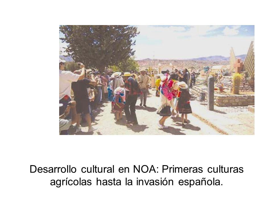 Desarrollo cultural en NOA: Primeras culturas agrícolas hasta la invasión española.