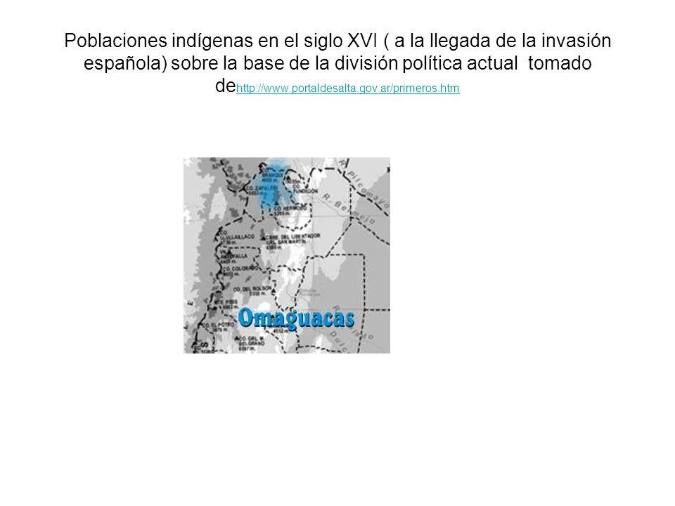 Poblaciones indígenas en el siglo XVI ( a la llegada de la invasión española) sobre la base de la división política actual tomado dehttp://www.portaldesalta.gov.ar/primeros.htm
