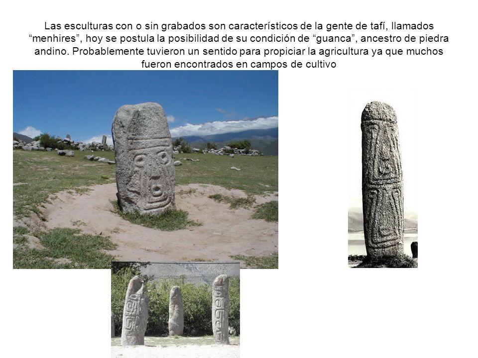 Las esculturas con o sin grabados son característicos de la gente de tafí, llamados menhires , hoy se postula la posibilidad de su condición de guanca , ancestro de piedra andino.