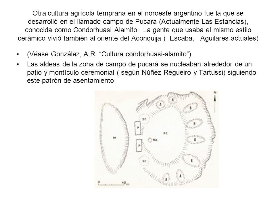 Otra cultura agrícola temprana en el noroeste argentino fue la que se desarrolló en el llamado campo de Pucará (Actualmente Las Estancias), conocida como Condorhuasi Alamito. La gente que usaba el mismo estilo cerámico vivió también al oriente del Aconquija ( Escaba, Aguilares actuales)