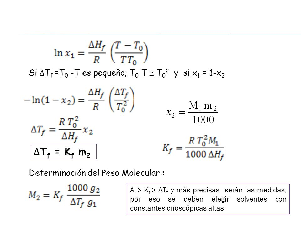 ∆Tf = Kf m2 Si ∆Tf =T0 -T es pequeño; T0 T  T02 y si x1 = 1-x2