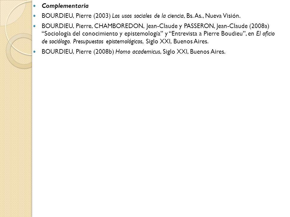 Complementaria BOURDIEU, Pierre (2003) Los usos sociales de la ciencia, Bs. As., Nueva Visión.