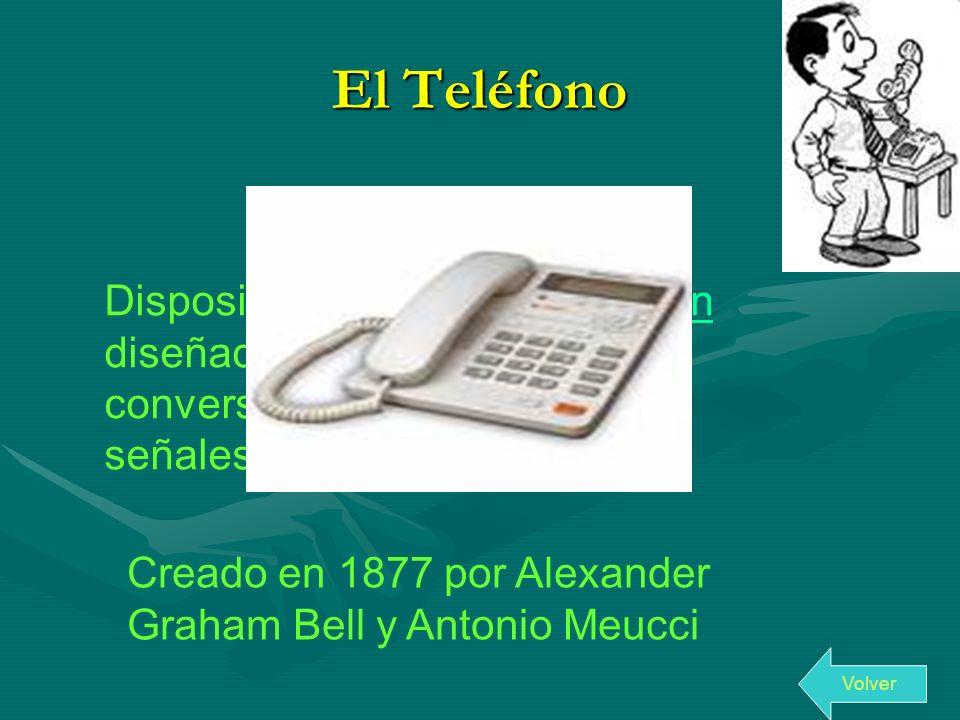 El Teléfono Dispositivo de telecomunicación diseñado para transmitir conversaciones por medio de señales eléctricas.