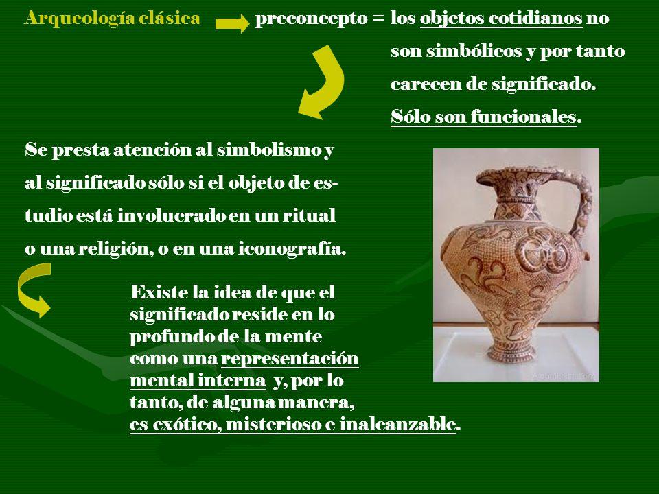 Arqueología clásica preconcepto = los objetos cotidianos no