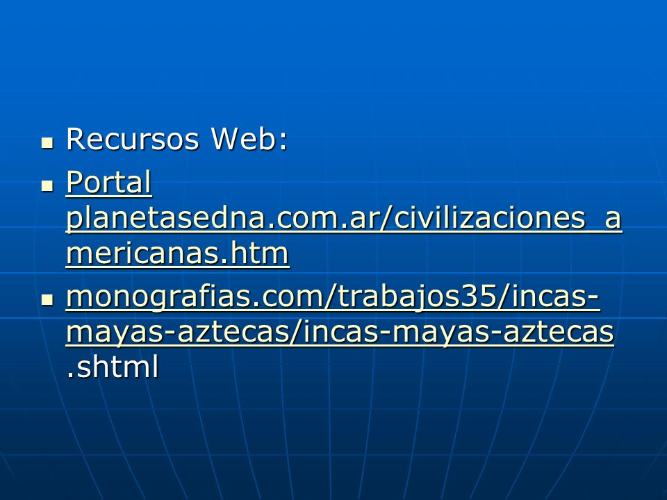 Recursos Web: Portal planetasedna.com.ar/civilizaciones_americanas.htm.