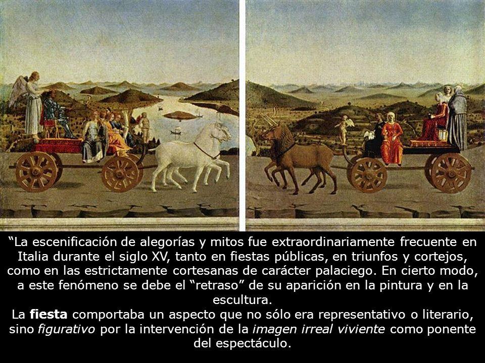 La escenificación de alegorías y mitos fue extraordinariamente frecuente en Italia durante el siglo XV, tanto en fiestas públicas, en triunfos y cortejos, como en las estrictamente cortesanas de carácter palaciego. En cierto modo, a este fenómeno se debe el retraso de su aparición en la pintura y en la escultura.