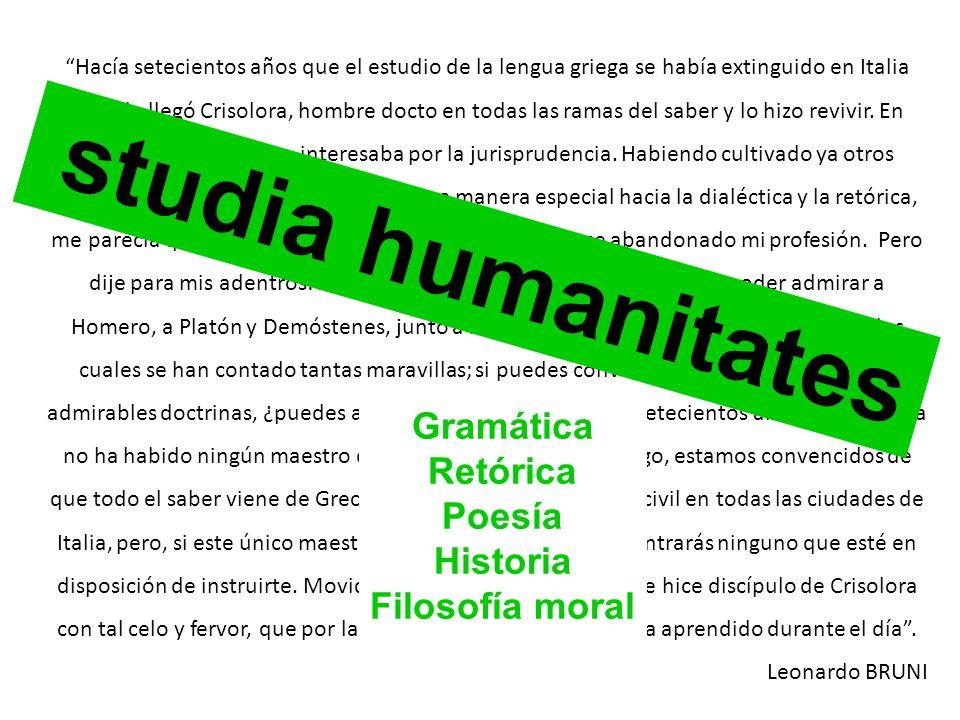 studia humanitates Gramática Retórica Poesía Historia Filosofía moral