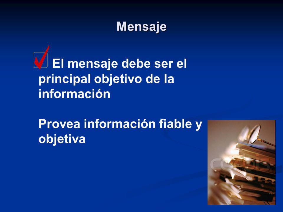 Mensaje El mensaje debe ser el principal objetivo de la información.