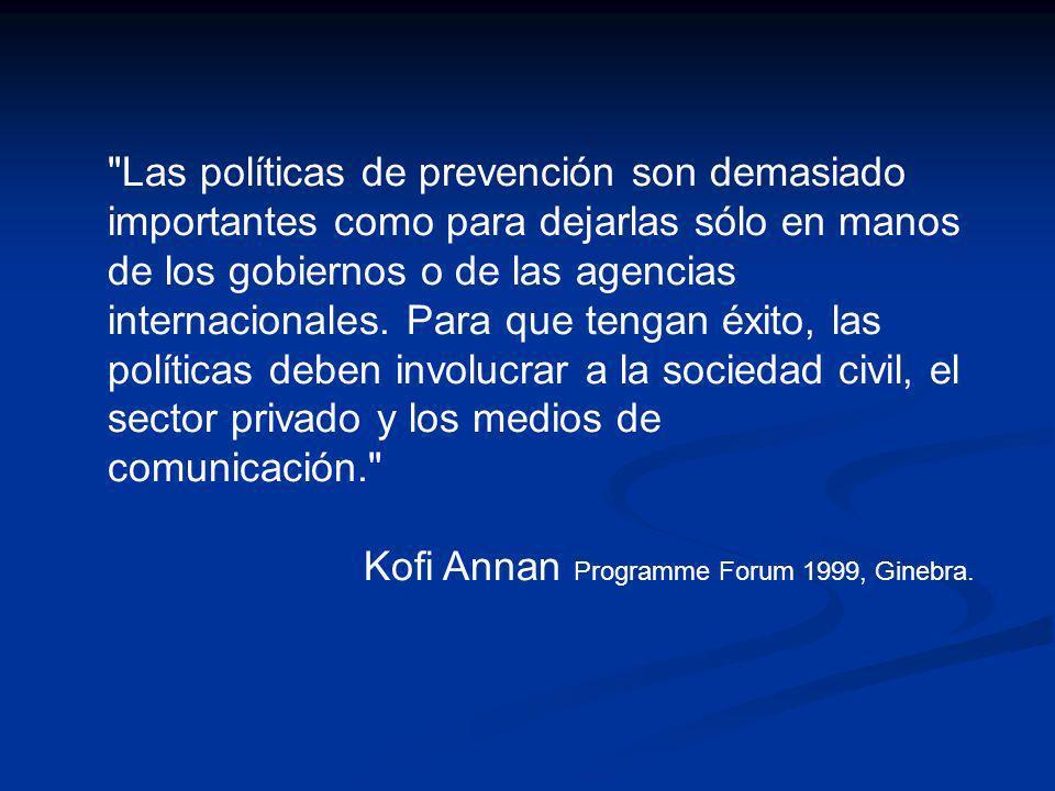 Las políticas de prevención son demasiado importantes como para dejarlas sólo en manos de los gobiernos o de las agencias internacionales. Para que tengan éxito, las políticas deben involucrar a la sociedad civil, el sector privado y los medios de comunicación.