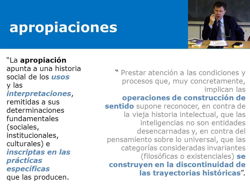 apropiaciones La apropiación apunta a una historia social de los usos