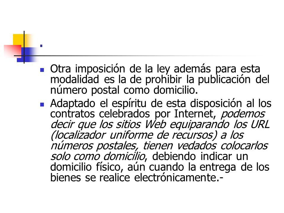 . Otra imposición de la ley además para esta modalidad es la de prohibir la publicación del número postal como domicilio.