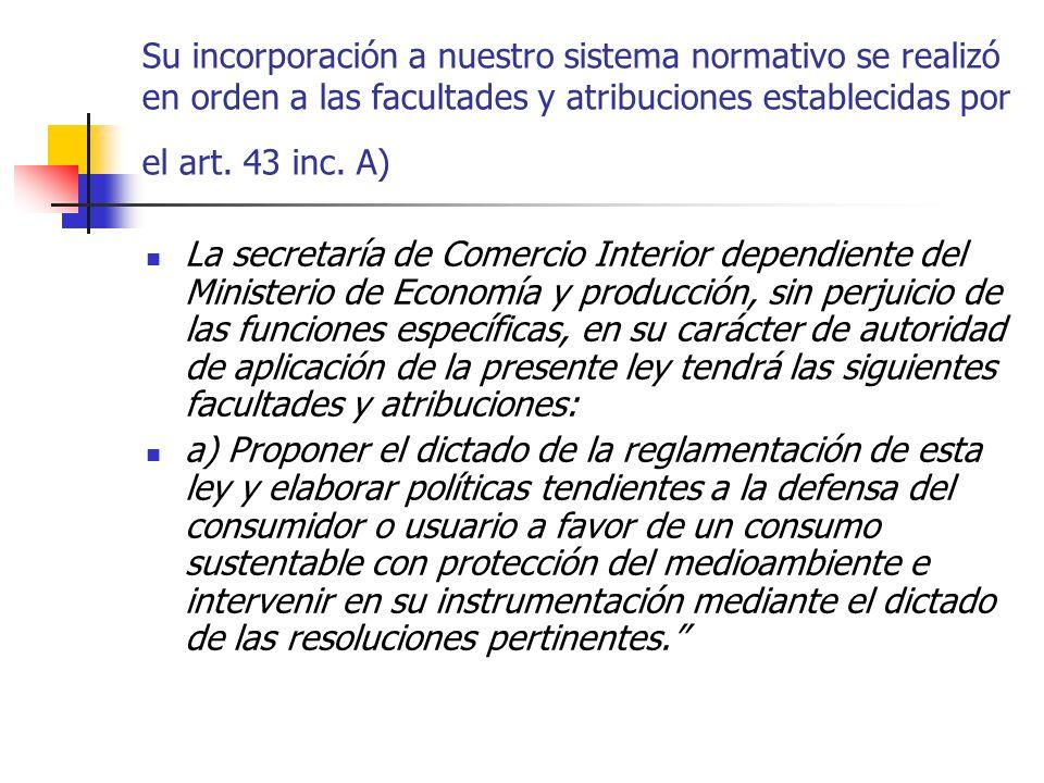 Su incorporación a nuestro sistema normativo se realizó en orden a las facultades y atribuciones establecidas por el art. 43 inc. A)