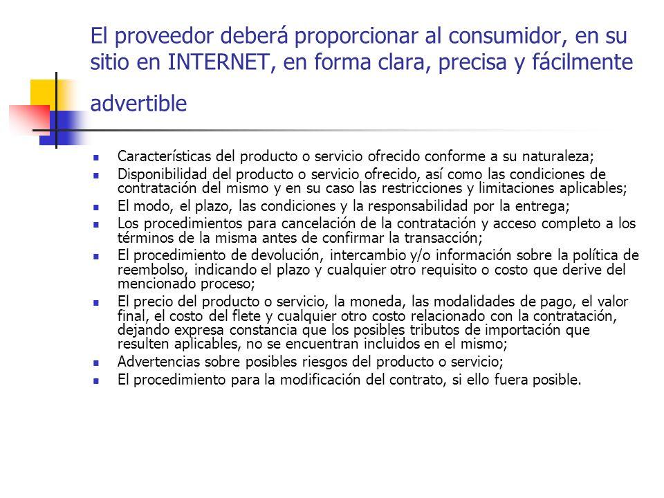 El proveedor deberá proporcionar al consumidor, en su sitio en INTERNET, en forma clara, precisa y fácilmente advertible