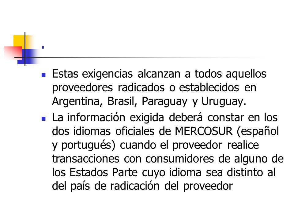 . Estas exigencias alcanzan a todos aquellos proveedores radicados o establecidos en Argentina, Brasil, Paraguay y Uruguay.
