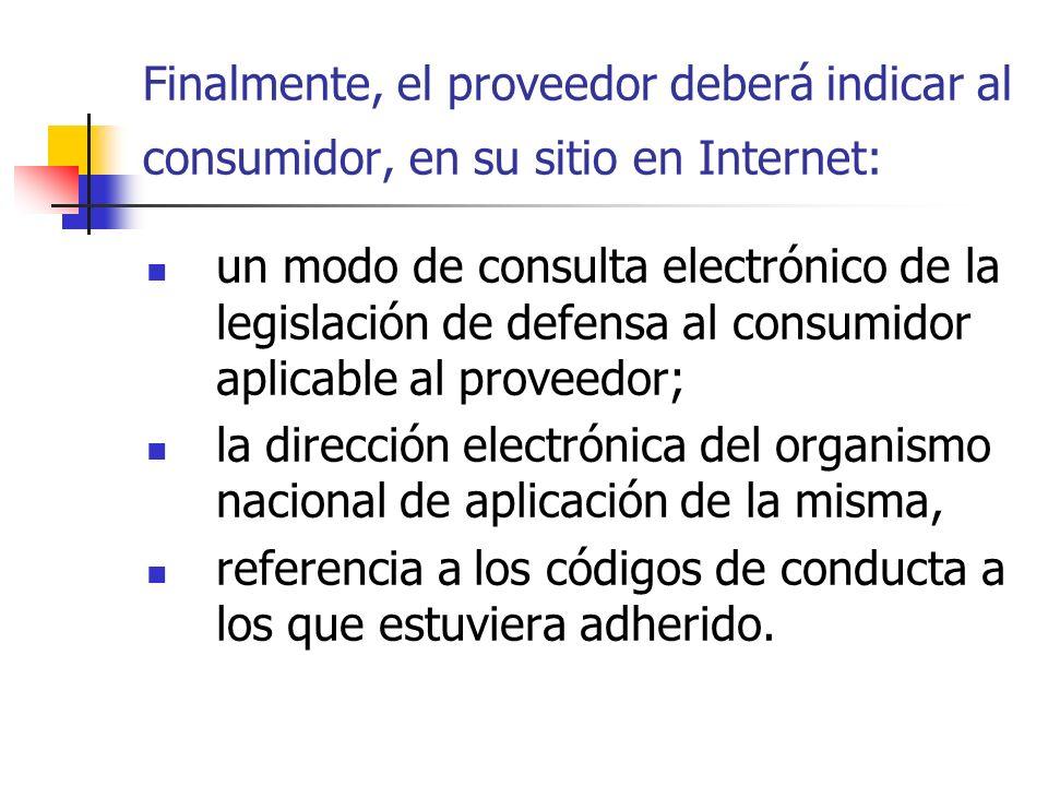 Finalmente, el proveedor deberá indicar al consumidor, en su sitio en Internet: