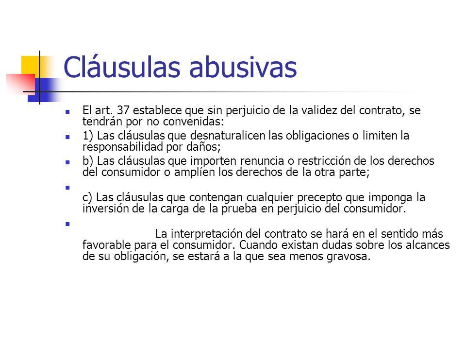 Cláusulas abusivas El art. 37 establece que sin perjuicio de la validez del contrato, se tendrán por no convenidas: