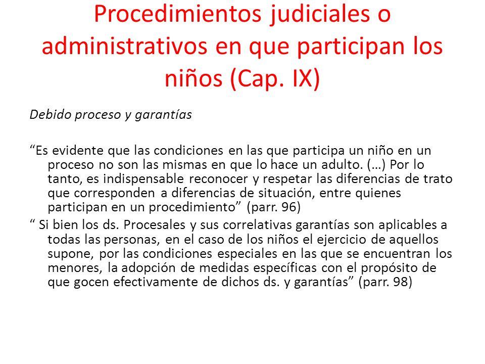 Procedimientos judiciales o administrativos en que participan los niños (Cap. IX)
