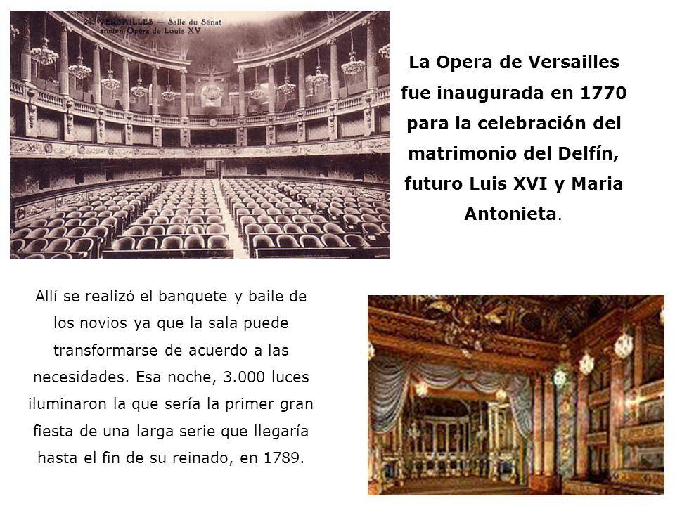 La Opera de Versailles fue inaugurada en 1770 para la celebración del matrimonio del Delfín, futuro Luis XVI y Maria Antonieta.