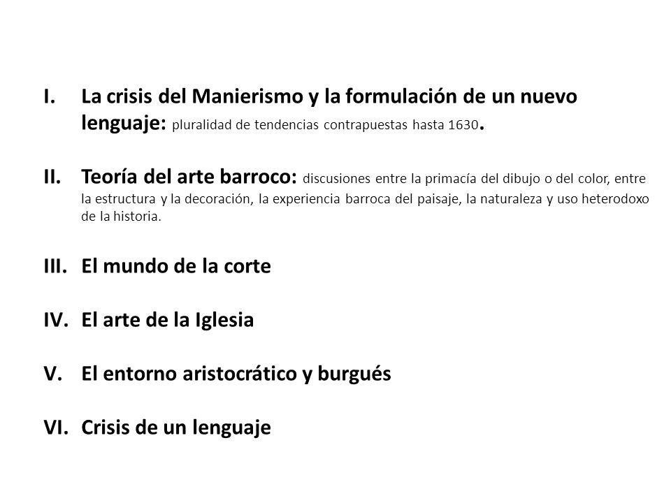 La crisis del Manierismo y la formulación de un nuevo lenguaje: pluralidad de tendencias contrapuestas hasta 1630.