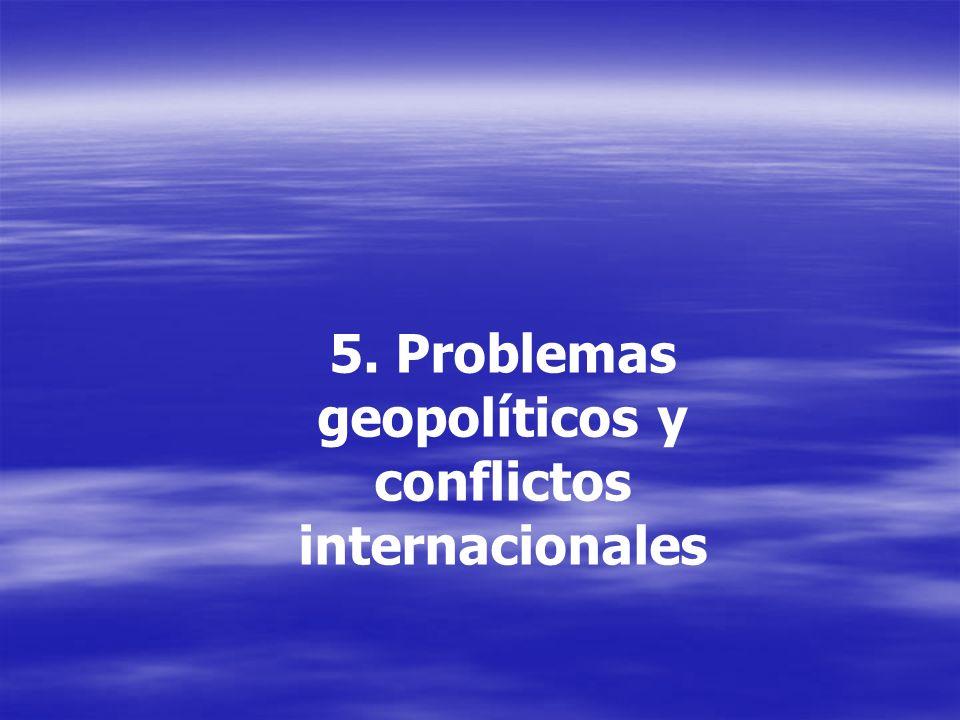 5. Problemas geopolíticos y conflictos internacionales