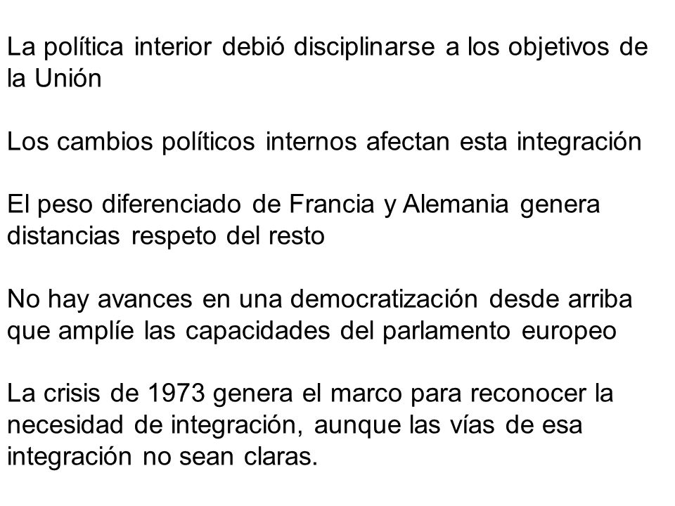La política interior debió disciplinarse a los objetivos de la Unión