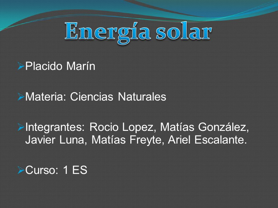 Energía solar Placido Marín Materia: Ciencias Naturales