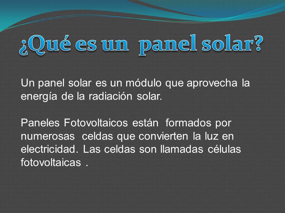 ¿Qué es un panel solar Un panel solar es un módulo que aprovecha la energía de la radiación solar.