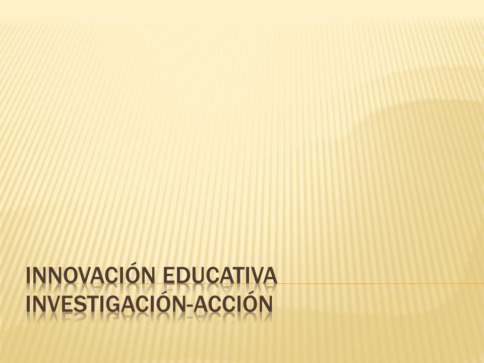 INNOVACIÓN EDUCATIVA INVESTIGACIÓN-ACCIÓN