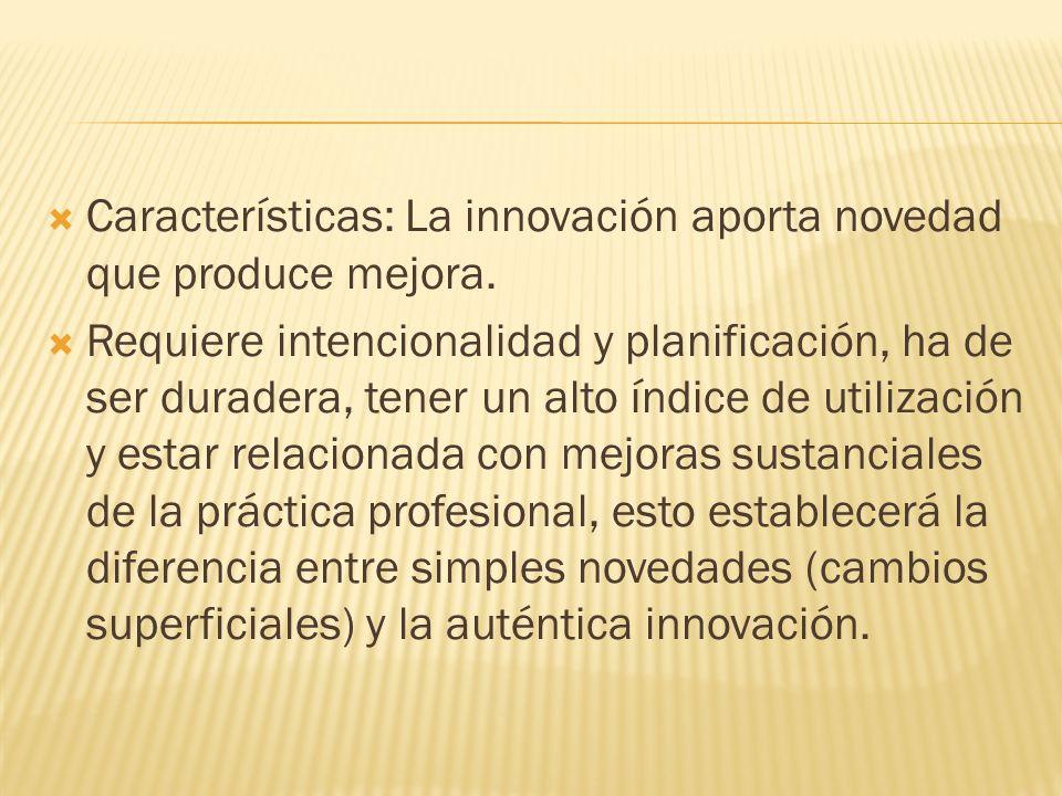 Características: La innovación aporta novedad que produce mejora.