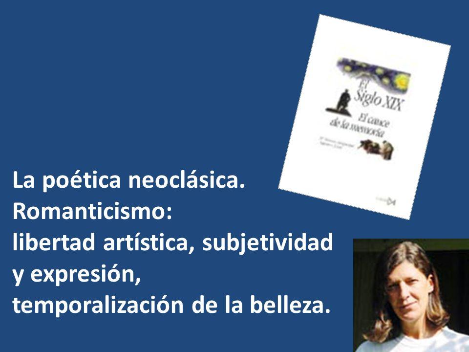 La poética neoclásica.Romanticismo: libertad artística, subjetividad y expresión, temporalización de la belleza.