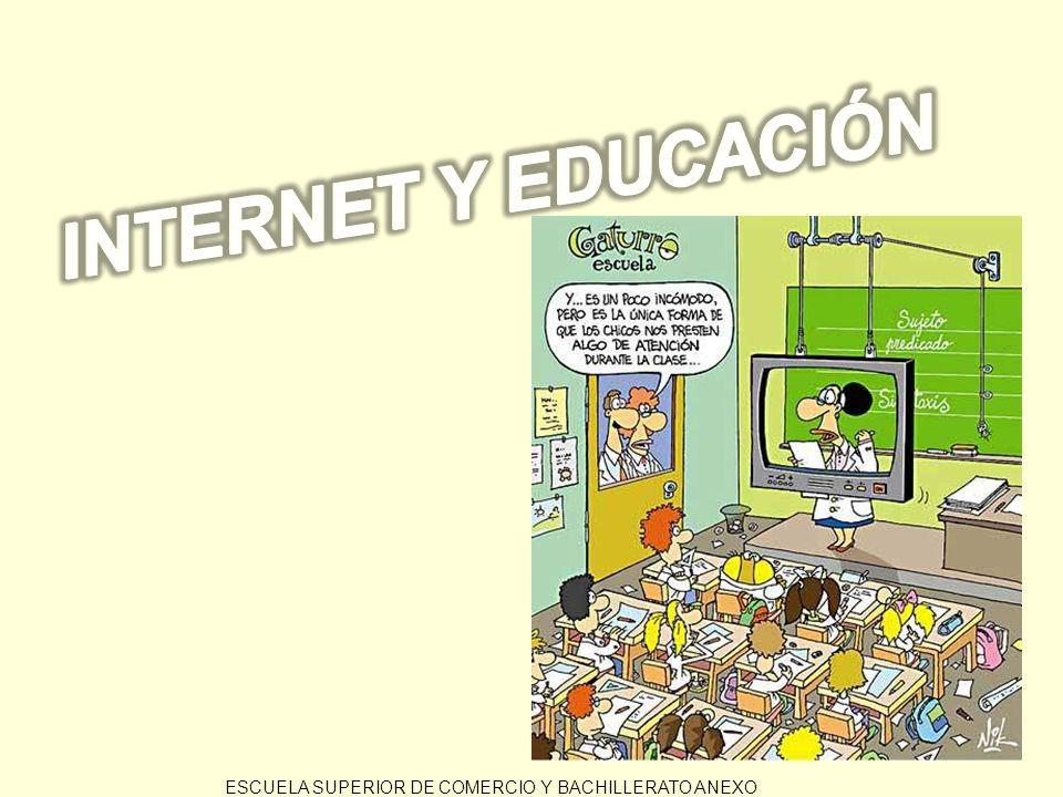 INTERNET Y EDUCACIÓN ESCUELA SUPERIOR DE COMERCIO Y BACHILLERATO ANEXO